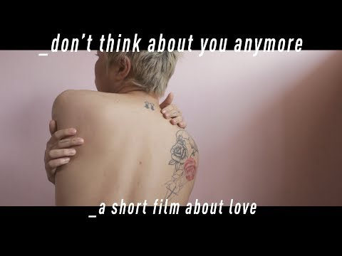 DON'T THINK ABOUT YOU ANYMORE (A SHORT FILM ABOUT LOVE) | NEONGUYEN
