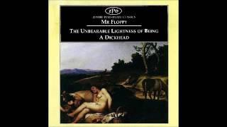 Mr Floppy - The Unbearable Lightness of Being a Dickhead (full album)