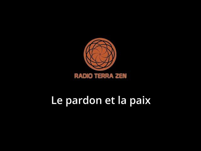 Radio Terra Zen - Le pardon et la paix