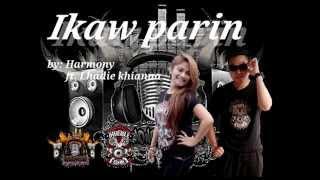 Ikaw Parin By Harmony Ft Lhadie Khianna Harmony Records