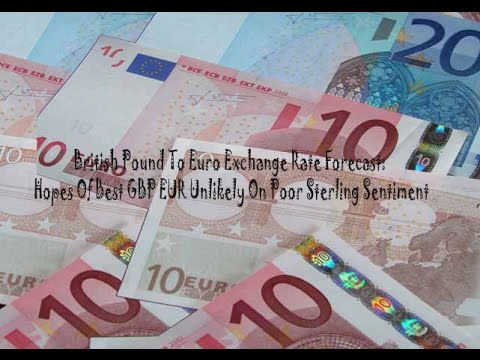 British Pound To Euro Exchange Rate Forecast