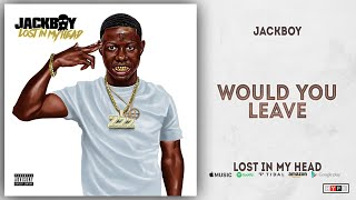 Jackboy - Would You Leave (Lost in My Head)