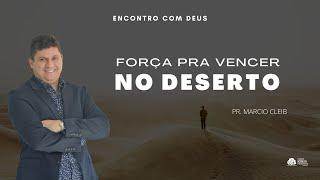 Forças para vencer no deserto | Rev. Marcio Cleib