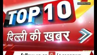 Watch: Top 10 - Delhi Ki Khabar