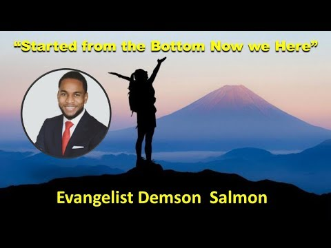"2.1.20  Evangelist Demson Salmon  ""Started From the Bottom, Now We Here!"""