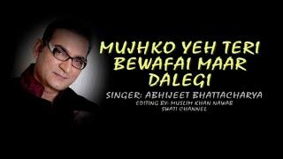 MUJHKO YEH TERI BEWAFAI MAAR DALEGI ( Singer, Abhijeet Bhattacharya )