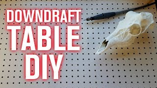Simple Downdraft Table How-to