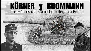 KÖRNER y BROMMANN. Los héroes del Königstiger llegan a Berlín.  By TRUFAULT