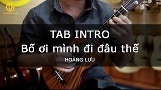 Tab INTRO - Bố Ơi Mình Đi Đâu Thế (Hoàng Lưu)