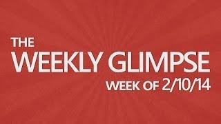 The Weekly Glimpse #6 | Week of 2/10/14