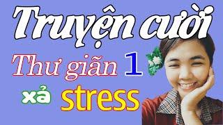 Tuyển Tập Truyện Cười Ngắn P1 - Thư Giãn Xả Stress Hiệu Quả