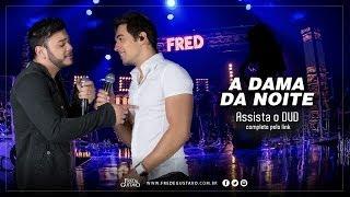 A Dama da Noite - Fred e Gustavo (Video Oficial)