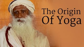 The Origin Of Yoga | Sadhguru