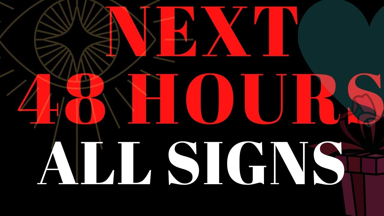 NEXT 48 Hrs 💨(ALL SIGNS) WHAT CAN YOU EXPECT?