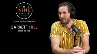 Garrett Hill | The Nine Club With Chris Roberts - Episode 180