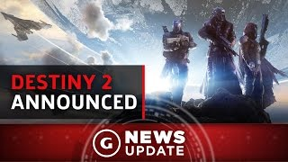 Destiny 2 Officially Announced - GS News Update