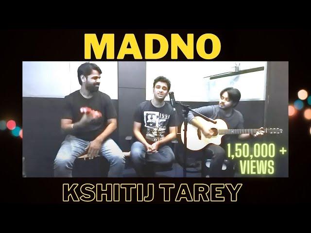 Madno | Unplugged | Live Studio Jam | Kshitij Tarey