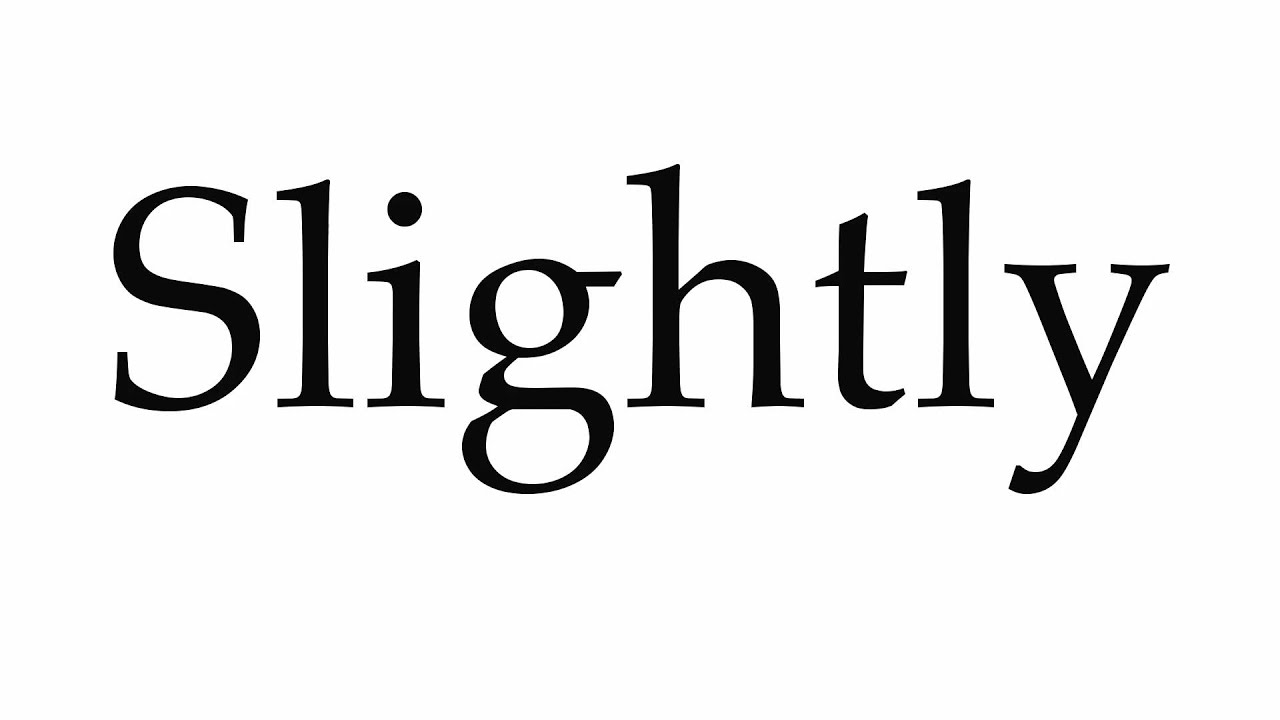 How to Pronounce Slightly