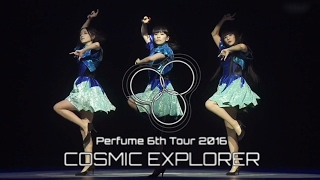 "Perfume 6th Tour 2016 「COSMIC EXPLORER」 ""Blu-ray & DVD"" COMING SOON !"
