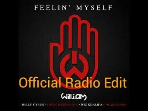Will i am Ft Miley Cyrus,French Montana & Wiz Khalifa - Feelin' Myself (Official Radio Edit - Clean)
