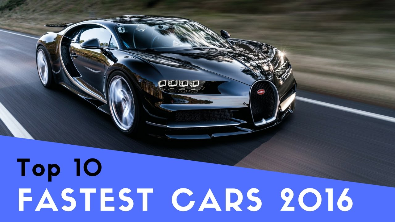 Fastest Car In The World 2016 Top Fast Cars Till 2017