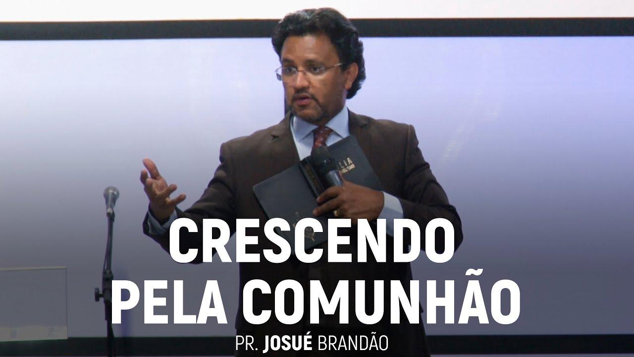 Crescendo Pela Comunhão | Pr. Josué Brandão