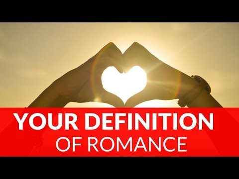 Know Your Definition of Romance ♥ The Spiritual Love Coach
