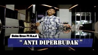 Boim Broo Ft N.a.d - Anti Diperbudak (Official Music Video)