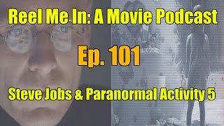 Reel Me In: A Movie Podcast - Ep. 101: Steve Jobs & Paranormal Activity 5