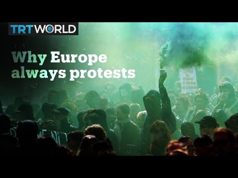 Why are there always protests in Europe?