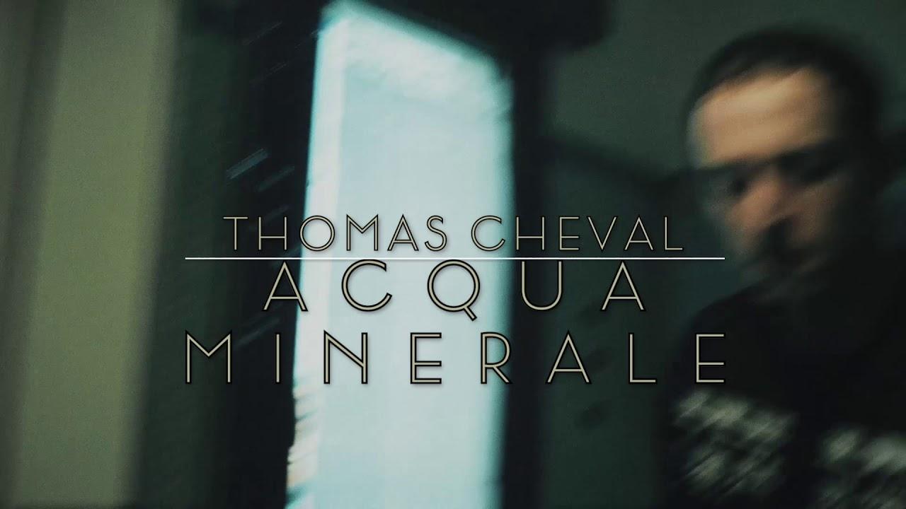 Thomas Cheval - Acqua Minerale