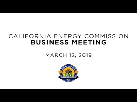 California Energy Commission Business Meeting 03/12/2019