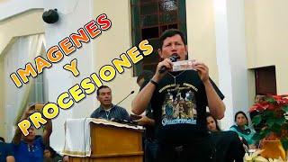 Respuesta a Protestantes sobre Imagenes y Procesiones / Padre Luis Toro