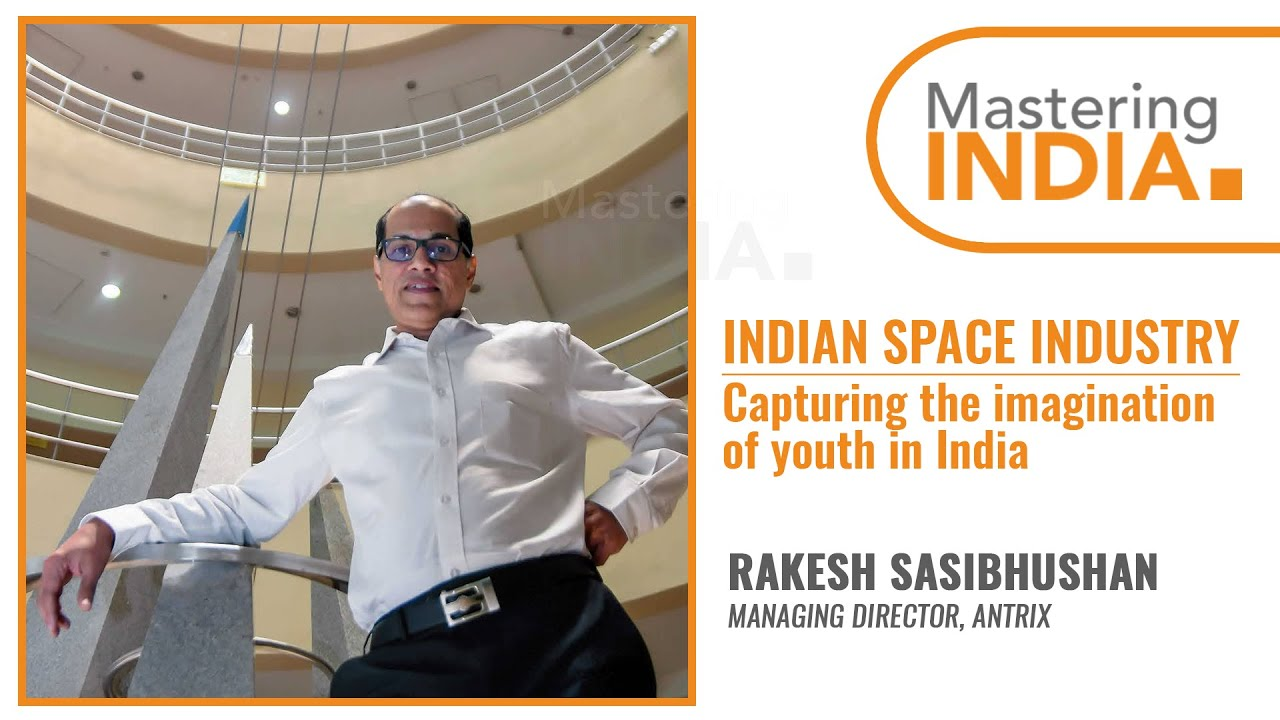 Rakesh Sasibhushan | Antrix | Indian Space Program | Mastering India