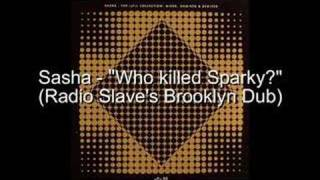 Sasha - Who killed Sparky? (Radio Slave