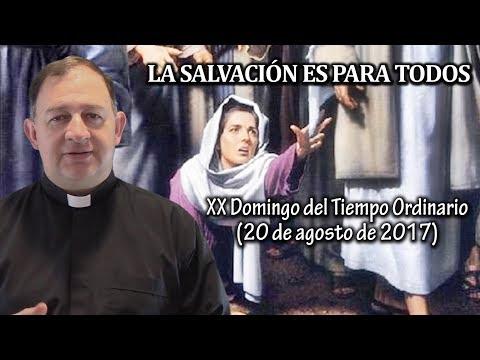LA SALVACIÓN ES PARA TODOS - XX Domingo del Tiempo Ordinario (20 de agosto de 2017)