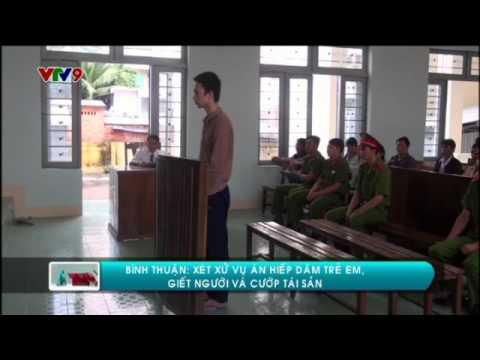 Bình Thuận  Xét xử vụ án hiếp dâm trẻ em giết người và cướp tài sản   Đài truyền hình Việt Nam VTV9