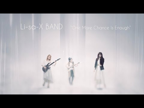 "Li-sa-X BAND - ""One More Chance Is Enough"" (Official Music Video)"