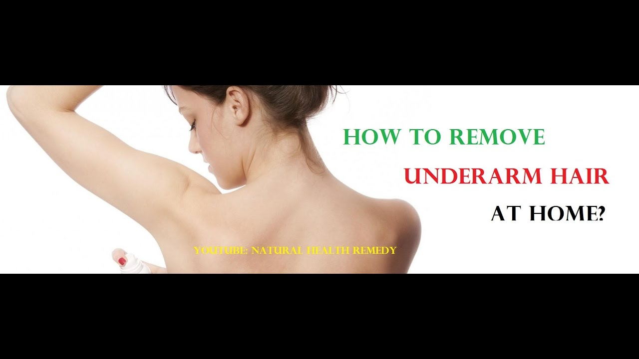How To Remove Underarm Hair At Home Natural Health Remedy