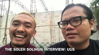 THE SOLEH SOLIHUN INTERVIEW: UUS