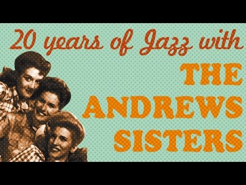 The Andrews Sisters - 20 Years of Jazz in 27 Songs