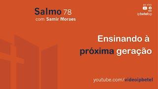 Ensinando à próxima geração  | Pb. Samir Moraes