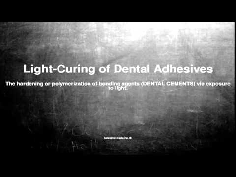 Medical vocabulary: What does Light-Curing of Dental Adhesives mean