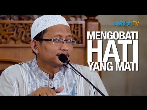 Kajian Islam: Mengobati Hati Yang Mati - Ustadz Badru Salam, Lc