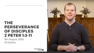 The Perseverance of Disciples (2 Peter 1:3-11) - 9 August 2020