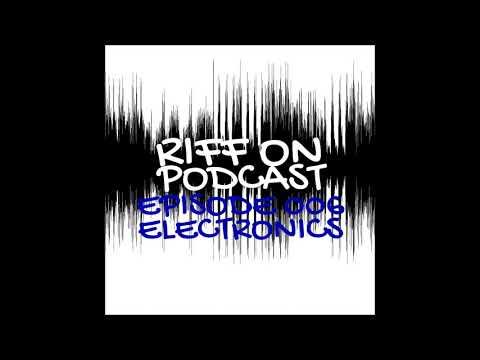 Riff On Podcast - Episode 006 - Electronics