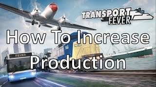 Transport Fever - How To Increase Production Tutorial