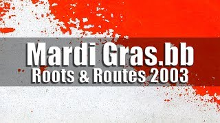 Mardi Gras.bb - Roots & Routes 2003