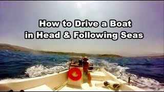 How to drive a boat, Boating for beginners, Sea swell, Head & Following sea