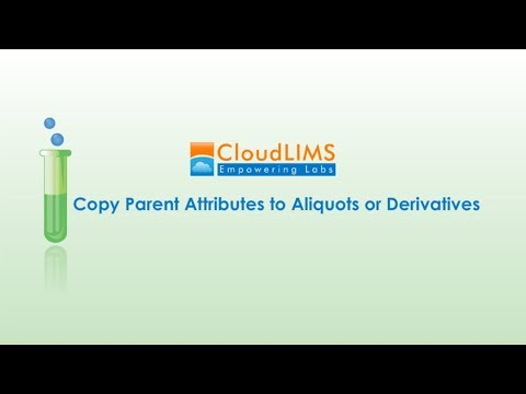 LIMS Software Tutorial: How to Copy Parent Attributes to Aliquots or Derivatives